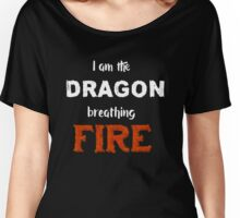 I am the Dragon Breathing FIRE Women's Relaxed Fit T-Shirt