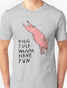 Pigs Just Wanna Have Fun #2 Unisex T-Shirt