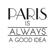 Paris is ALWAYS a good idea by funkingonuts