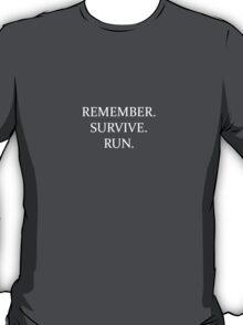 Remember. Survive. Run. T-Shirt