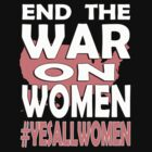 End The War On Women #3 by boobs4victory