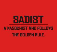 Sadist A masochist who follows the golden rule. by SlubberBub