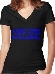 Everything I want to do is illegal Women's Fitted V-Neck T-Shirt
