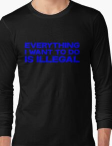 Everything I want to do is illegal Long Sleeve T-Shirt