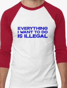Everything I want to do is illegal Men's Baseball ¾ T-Shirt