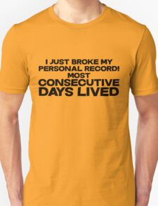 I just broke my personal record for most consecutive days lived. Unisex T-Shirt