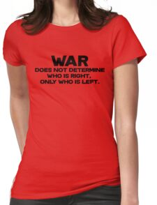 War does not determine who is right - only who is left. Womens Fitted T-Shirt
