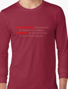 Knowledge is knowing a tomato is a fruit; Wisdom is not putting it in a fruit salad.  Long Sleeve T-Shirt