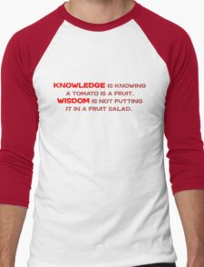 Knowledge is knowing a tomato is a fruit; Wisdom is not putting it in a fruit salad.  Men's Baseball ¾ T-Shirt