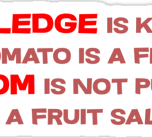 Knowledge is knowing a tomato is a fruit; Wisdom is not putting it in a fruit salad.  Sticker