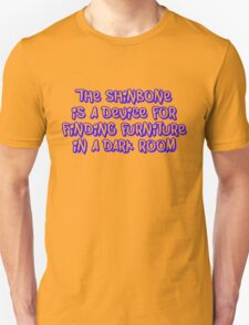 The shinbone is a device for finding furniture in a dark room. Unisex T-Shirt