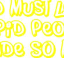 God must love stupid people. He made SO many Sticker