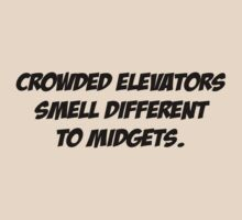 Crowded elevators smell different to midgets. by SlubberBub