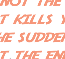 It's not the fall that kills you; it's the sudden stop at the end. Sticker