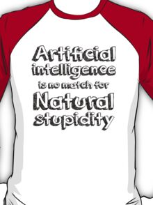 Artificial intelligence is no match for natural stupidity. T-Shirt