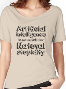 Artificial intelligence is no match for natural stupidity. Women's Relaxed Fit T-Shirt