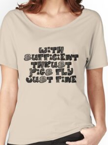 With sufficient thrust, pigs fly just fine. Women's Relaxed Fit T-Shirt