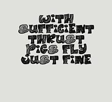 With sufficient thrust, pigs fly just fine. T-Shirt