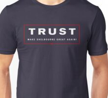 TRUST: MAKE SHELBOURNE GREAT AGAIN Unisex T-Shirt