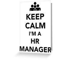 Keep calm I'm a HR Manager Greeting Card