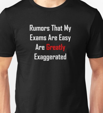 Rumors That My Exams Are Easy Are Greatly Exaggerated Unisex T-Shirt