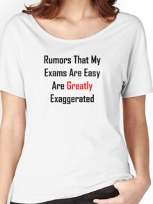 Rumors That My Exams Are Easy Are Greatly Exaggerated Women's Relaxed Fit T-Shirt