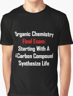Organic Chemistry Final Exam: Synthesize Life Graphic T-Shirt