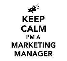 Keep calm I'm a marketing manager Photographic Print