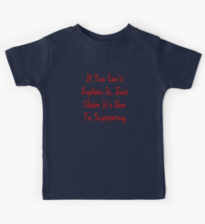 Claim It's Due To Scattering Kids Tee