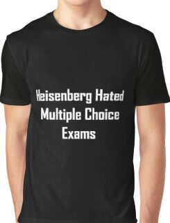 Heisenberg Hated Multiple Choice Exams Graphic T-Shirt