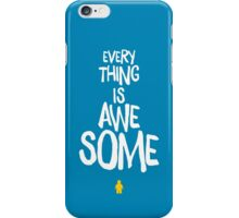 Everything is Awesome iPhone Case/Skin