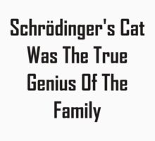 Schrodinger's Cat Was The True Genius Of The Family Kids Tee