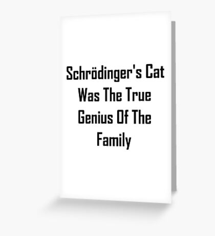 Schrodinger's Cat Was The True Genius Of The Family Greeting Card