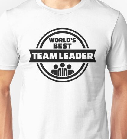 World's best team leader Unisex T-Shirt