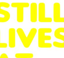Still Lives at Home Sticker