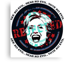 Reject Hillary Clinton. See No Evil, Hear No Evil, Vote No Evil Canvas Print