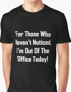 I'm Out OF The Office Today! Graphic T-Shirt
