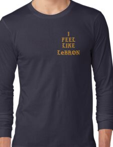 I FEEL LIKE LEBRON Long Sleeve T-Shirt