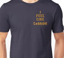 I FEEL LIKE LEBRON Unisex T-Shirt