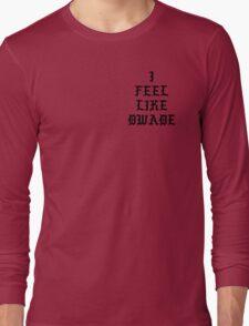 I FEEL LIKE DWADE Long Sleeve T-Shirt