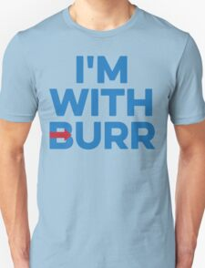 I'M WITH BURR Aaron Burr Election of 1800 Alexander Hamilton Unisex T-Shirt