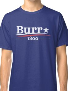 ALEXANDER HAMILTON AARON BURR 1800 Burr Election of 1800 Classic T-Shirt