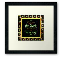 When you smoke the herb, it reveals you to yourself. Framed Print
