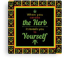 When you smoke the herb, it reveals you to yourself. Canvas Print