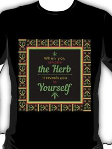 When you smoke the herb, it reveals you to yourself. T-Shirt