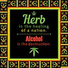 Herb is the healing of a nation, alcohol is the destruction. by Andrei Verner