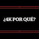 ¿4K POR QUÉ? by thekinginyellow