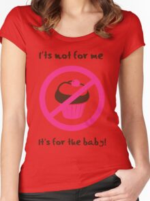 It's not for me. It's for the baby Women's Fitted Scoop T-Shirt