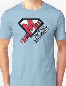 I make milk. What's your superpower? Unisex T-Shirt