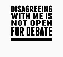 Disagreeing w/ me is not up for debate. Unisex T-Shirt